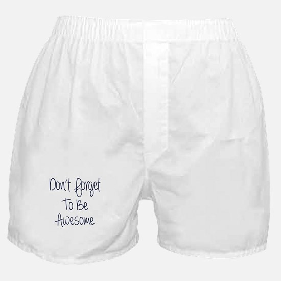 Don't Forget To Be Awesome Boxer Shorts