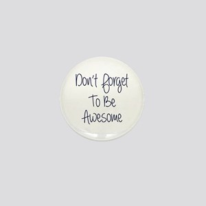 Don't Forget To Be Awesome Mini Button