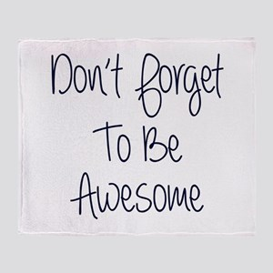 Don't Forget To Be Awesome Throw Blanket