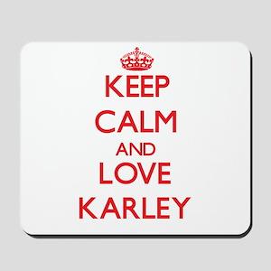 Keep Calm and Love Karley Mousepad