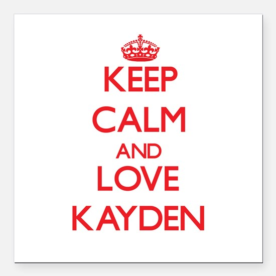 """Keep Calm and Love Kayden Square Car Magnet 3"""" x 3"""