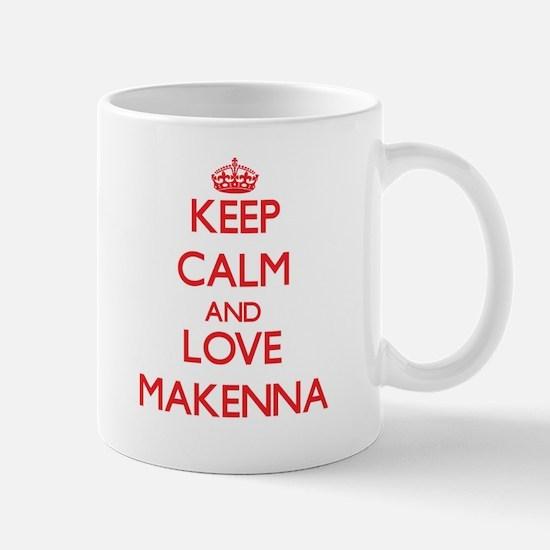 Keep Calm and Love Makenna Mugs
