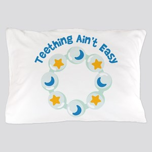 Teething Aint Easy Pillow Case