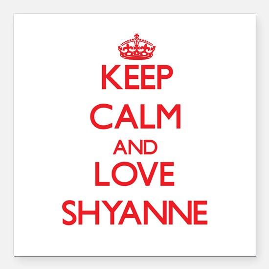 """Keep Calm and Love Shyanne Square Car Magnet 3"""" x"""
