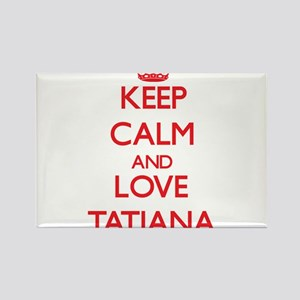 Keep Calm and Love Tatiana Magnets