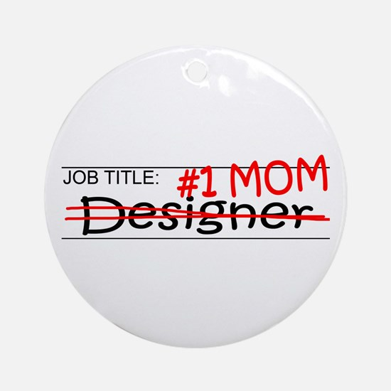 Job Mom Designer Ornament (Round)