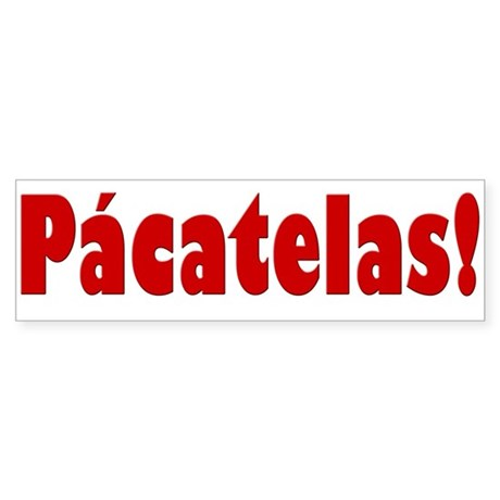 Pacatelas! Bumper Sticker