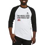 Two Wheels Good Baseball Jersey