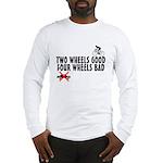 Two Wheels Good Long Sleeve T-Shirt