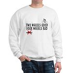 Two Wheels Good Sweatshirt