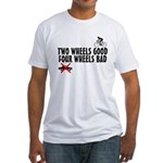 Two Wheels Good Fitted T-Shirt