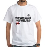 Two Wheels Good White T-Shirt