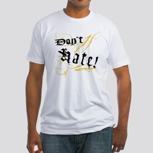 Don't Hate! Fitted T-Shirt