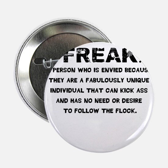 FREAK. A person who is envied because they are a f