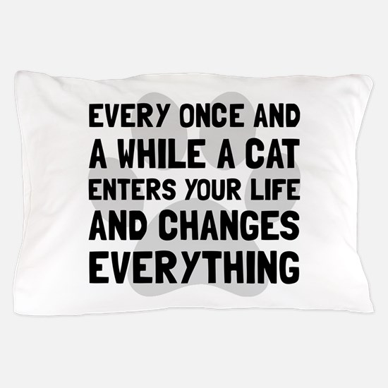 Cat Changes Everything Pillow Case