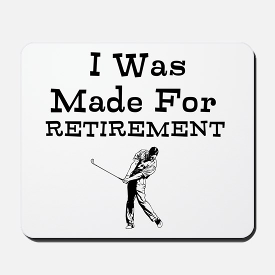 I Was Made For Retirement Mousepad