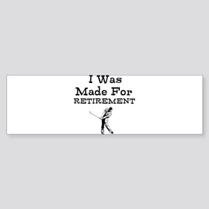 I Was Made For Retirement Bumper Sticker