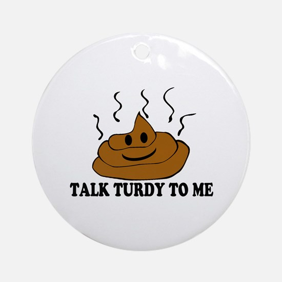 Talk Turdy To Me Ornament (Round)