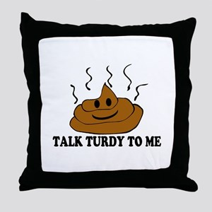 Talk Turdy To Me Throw Pillow