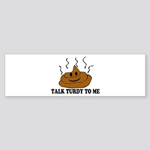 Talk Turdy To Me Sticker (Bumper)
