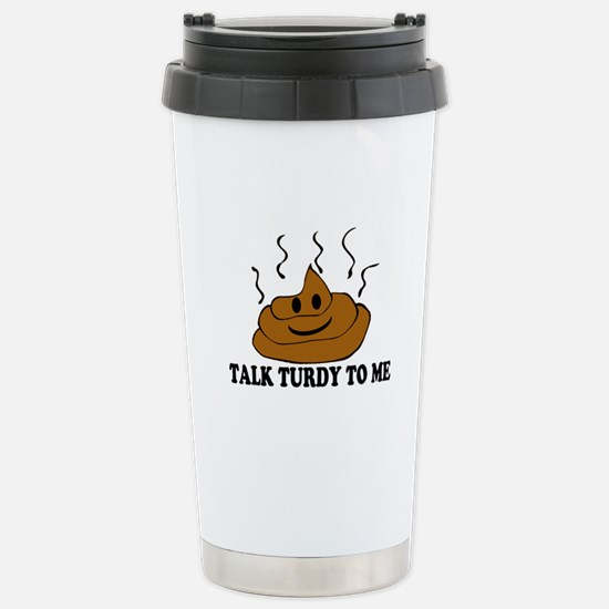 Talk Turdy To Me Stainless Steel Travel Mug