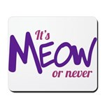 Its meow or never Mousepad