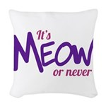 Its meow or never Woven Throw Pillow