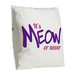 Its meow or never Burlap Throw Pillow