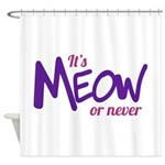 Its meow or never Shower Curtain