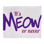 Its meow or never Throw Blanket