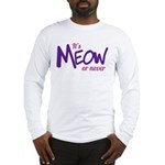 Its meow or never Long Sleeve T-Shirt