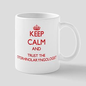 Keep Calm and Trust the Otorhinolaryngologist Mugs
