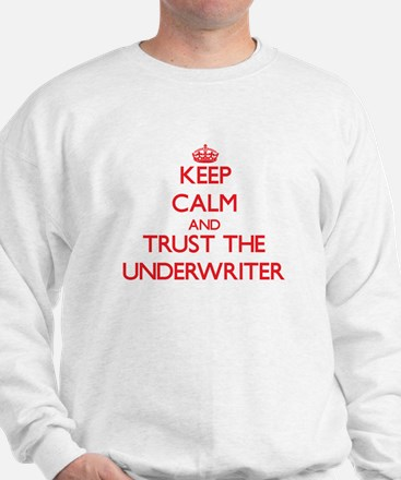 Keep Calm and Trust the Underwriter Sweatshirt