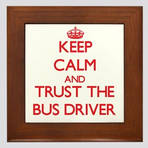 Keep Calm and Trust the Bus Driver Framed Tile