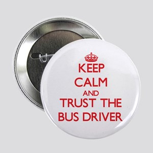 """Keep Calm and Trust the Bus Driver 2.25"""" Button"""