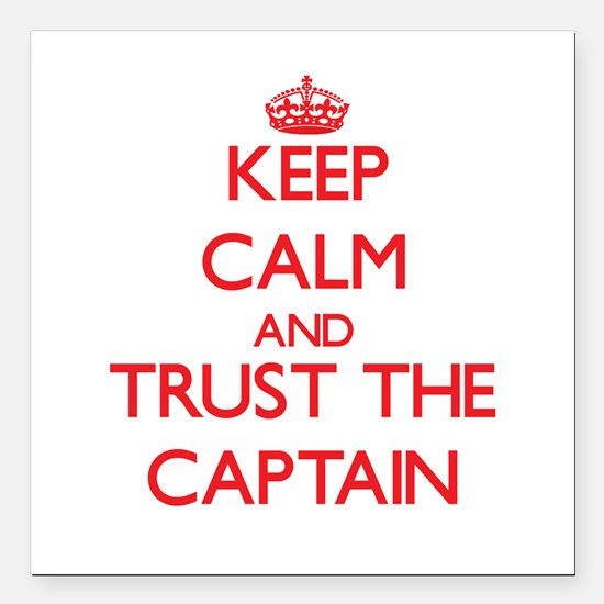 Keep Calm and Trust the Captain Square Car Magnet