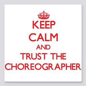 Keep Calm and Trust the Choreographer Square Car M