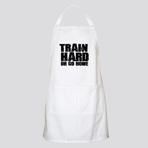 Train Hard or Go Home Apron