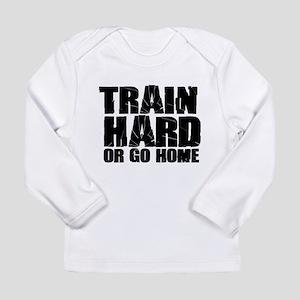 Train Hard or Go Home Long Sleeve T-Shirt