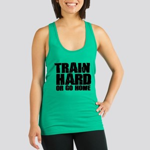 Train Hard Or Go Home Racerback Tank Top