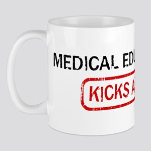 MEDICAL EDUCATION kicks ass Mug