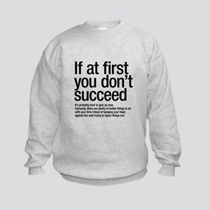 If at first you don't succeed. Sweatshirt