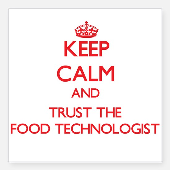 Keep Calm and Trust the Food Technologist Square C