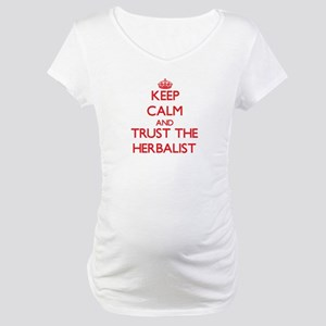 Keep Calm and Trust the Herbalist Maternity T-Shir