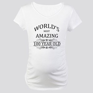 World's Most Amazing 100 Year Ol Maternity T-Shirt