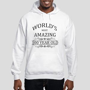 World's Most Amazing 100 Year Ol Hooded Sweatshirt