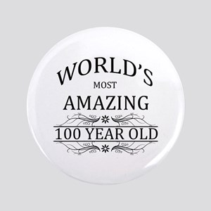 """World's Most Amazing 100 Year Old 3.5"""" Button"""