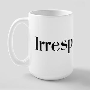 IRRESPONSIBLE1_BLK1 Large Mug