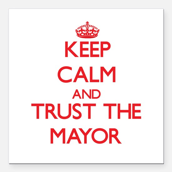 Keep Calm and Trust the Mayor Square Car Magnet 3""