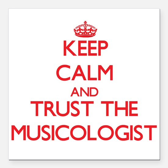 Keep Calm and Trust the Musicologist Square Car Ma